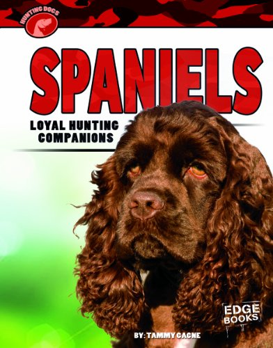 Spaniels: Loyal Hunting Companions (Hunting Dogs): Gagne, Tammy