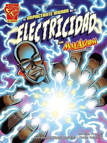 El impactante mundo de la electricidad con Max Axiom, supercientífico (Ciencia gráfica) (Spanish Edition) (9781620659823) by Liam O'Donnell; Charles Barnett III