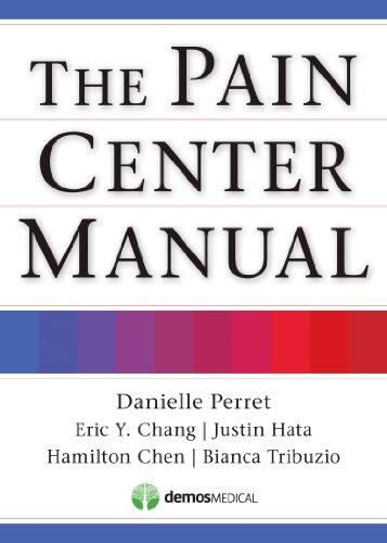 The Pain Center Manual: Perret, Danielle; Chang, Eric; Hata, Justin