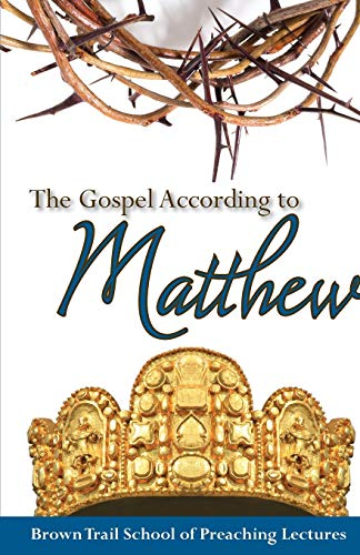 9781620800652: The Gospel According To Matthew: 2016 Brown Trail School of Preaching Lectures