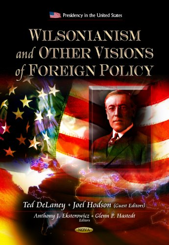 Wilsonianism & Other Visions of Foreign Policy (Presidency in the United States: Political ...