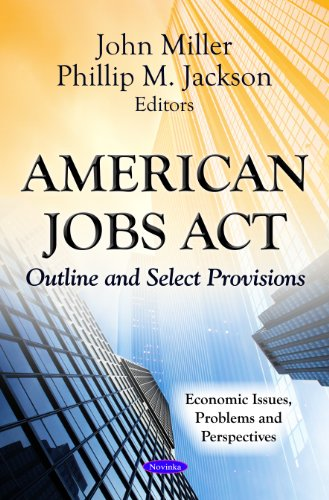 American Jobs Act: Outline and Select Provisions (Economic Issues, Problems and Perspectives)