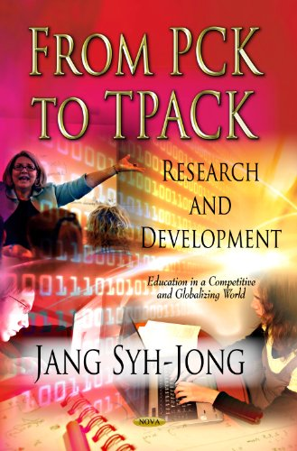 From PCK to TPACK: Research and Development (Education in a Competitive and Globalizing World): ...