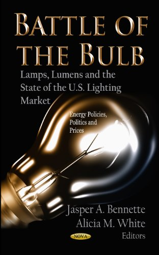 Battle of the Bulb: Lamps, Lumens and: Jasper A. Bennette