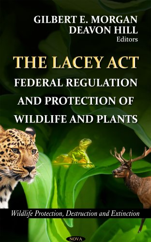 9781620816158: The Lacey Act: Federal Regulation and Protection of Wildlife and Plants (Wildlife Protection Destruction and Extinction)