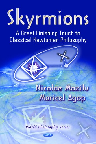 Skyrmions: A Great Finishing Touch to Classical Newtonian Philosophy (World Philosophy Series; ...