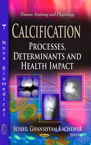 Calcification: Processes, Determinants and Health Impact (Human Anatomy and Physiology Series): ...