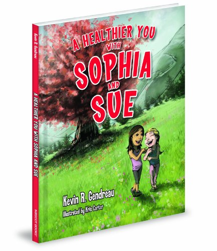 A Healthier You with Sophia and Sue: Gendreau, Kevin R.