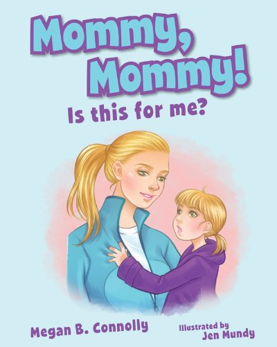 Mommy, Mommy! Is This for Me?: Connolly, Megan B.