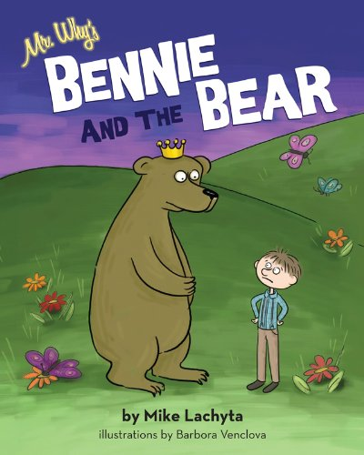 Mr. Why's Bennie and the Bear: Mike Lachyta