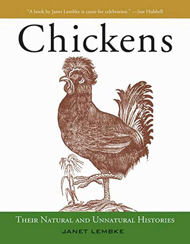 Chickens: Their Natural and Unnatural Histories: Lembke, Janet