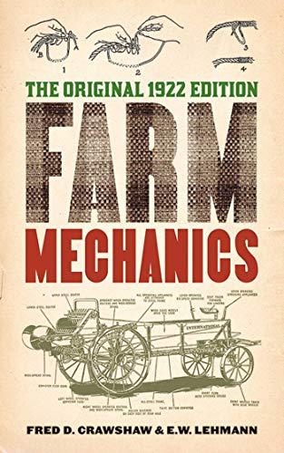 Farm Mechanics: The Original 1922 Edition: Crawshaw, Fred D.,