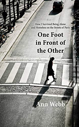 One Foot in Front of the Other: How I Survived Being Alone and Homeless on the Streets of Paris: ...