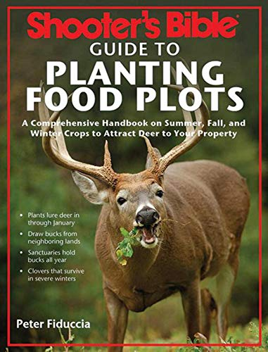 9781620870907: Shooter's Bible Guide to Planting Food Plots: A Comprehensive Handbook on Summer, Fall, and Winter Crops To Attract Deer to Your Property