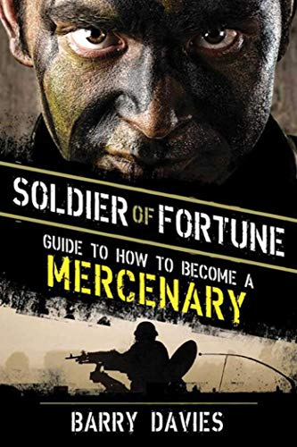Soldier of Fortune Guide to How to Become a Mercenary (1620870975) by Barry Davies