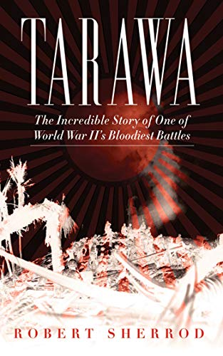 9781620871010: Tarawa: The Incredible Story of One of World War II's Bloodiest Battles