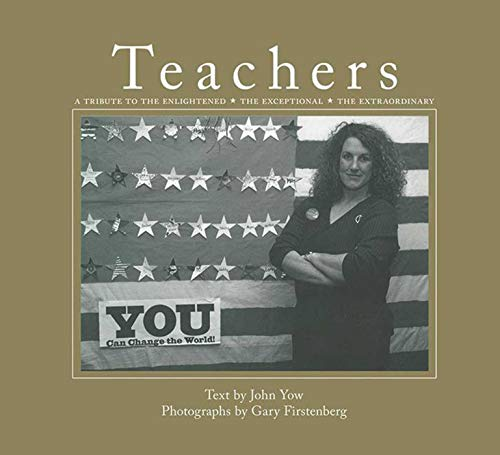 Teachers: A Tribute to the Enlightened, the Exceptional, the Extraordinary: Yow, John