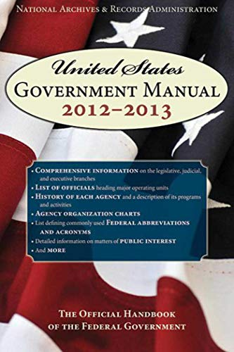 United States Government Manual 2012-2013: The Official Handbook of the Federal Government: ...