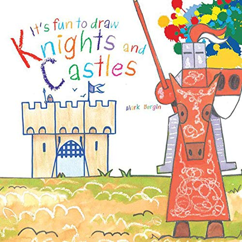 It's Fun to Draw Knights and Castles: Bergin, Mark