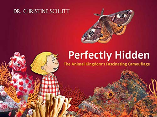 Perfectly Hidden: The Animal Kingdom's Fascinating Camouflage: Schlitt, Christine