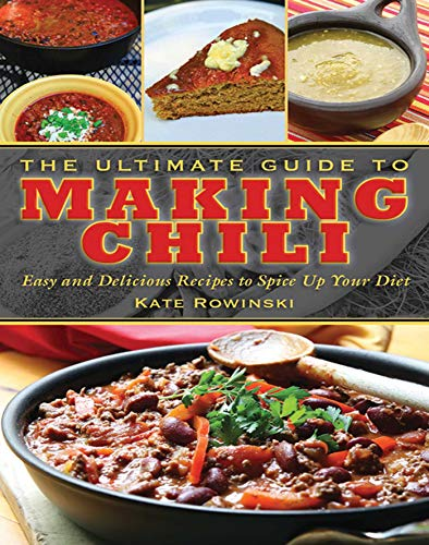 9781620871898: The Ultimate Guide to Making Chili: Easy and Delicious Recipes to Spice Up Your Diet (The Ultimate Guides)