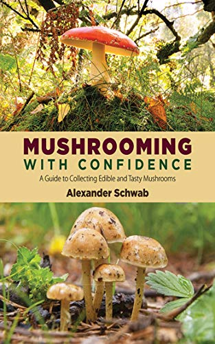 Mushrooming with Confidence: A Guide to Collecting Edible and Tasty Mushrooms: Schwab, Alexander