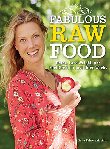 Fabulous Raw Food: Detox, Lose Weight, and Feel Great in Just Three Weeks!: Aziz, Erica Palmcrantz