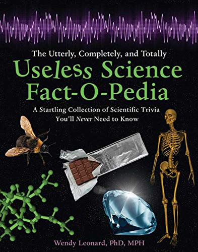 9781620872031: The Utterly, Completely, and Totally Useless Science Fact-O-Pedia: A Startling Collection of Scientific Trivia You'll Never Need to Know