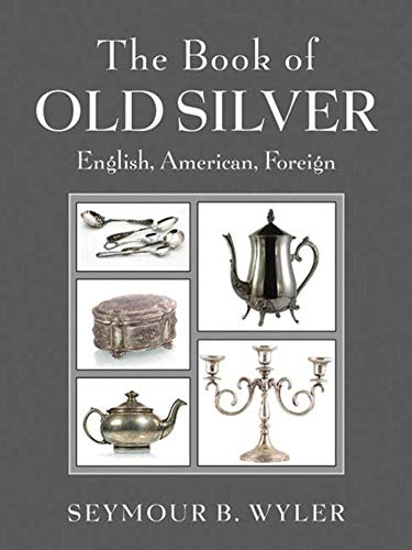 9781620872116: The Book of Old Silver: English, American, Foreign