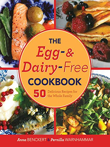 The Egg- and Dairy-Free Cookbook: 50 Delicious Recipes for the Whole Family: Benckert, Anna; ...