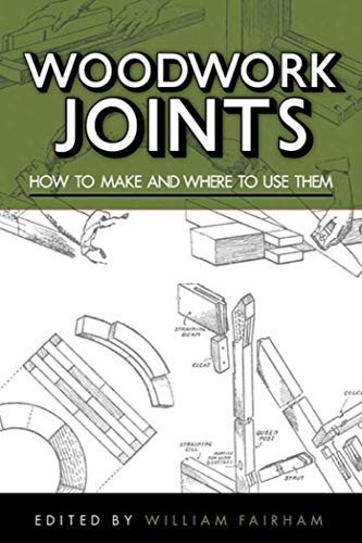 Woodwork Joints: How to Make and Where to Use Them: Fairham, William