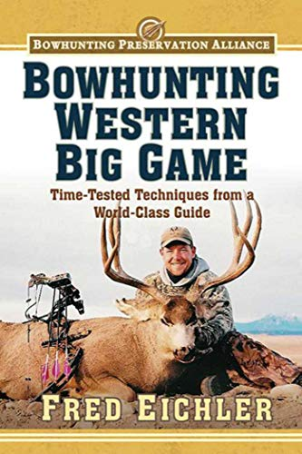 9781620872260: Bowhunting Western Big Game: Time-Tested Techniques from a World-Class Guide (Bowhunting Preservation Alliance)