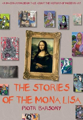 The Stories of the Mona Lisa: An Imaginary Museum Tale about the History of Modern Art: Barsony, ...