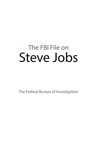 The FBI File on Steve Jobs: Federal Bureau of