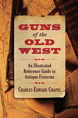 9781620873625: Guns of the Old West: An Illustrated Reference Guide to Antique Firearms