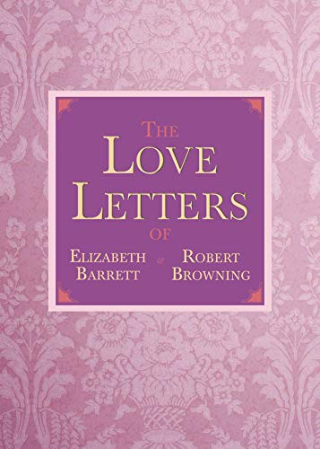 The Love Letters of Elizabeth Barrett and Robert Browning: Browning, Elizabeth Barrett; Browning, ...