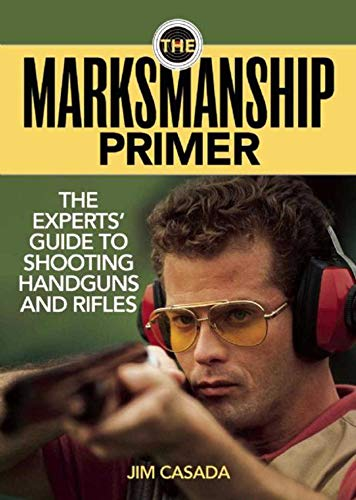 9781620873670: The Marksmanship Primer: The Experts' Guide to Shooting Handguns and Rifles