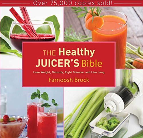 9781620874035: The Healthy Juicer's Bible: Lose Weight, Detoxify, Fight Disease, and Live Long
