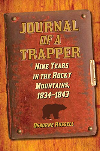Journal of a Trapper: Nine Years in: Osborne Russell