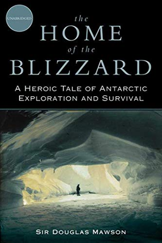 The Home of the Blizzard: A Heroic: Douglas Mawson