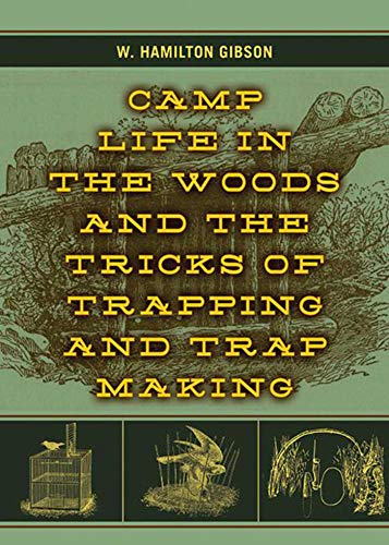 Camp Life in the Woods and the: William Hamilton Gibson,