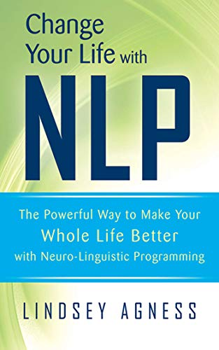 9781620874264: Change Your Life with NLP: The Powerful Way to Make Your Whole Life Better with Neuro-Linguistic Programming