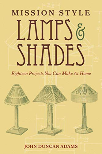 Mission Style Lamps and Shades: Eighteen Projects You Can Make at Home: Adams, John Duncan