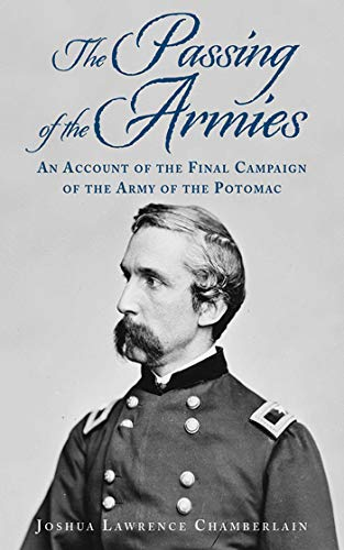 9781620874714: The Passing of the Armies: An Account of the Final Campaign of the Army of the Potomac, Based upon Personal Reminiscences of the Fifth Army Corps