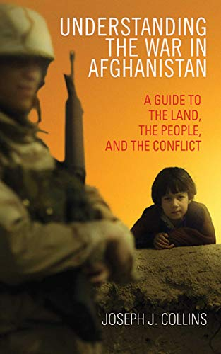 Understanding the War in Afghanistan: A Guide to the Land, the People, and the Conflict: Collins, ...