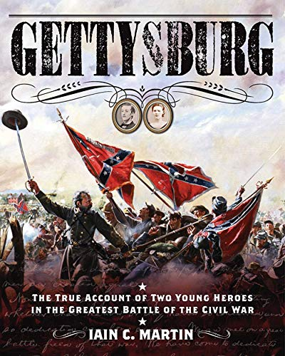 Gettysburg: The True Account of Two Young Heroes in the Greatest Battle of the Civil War: Martin, ...