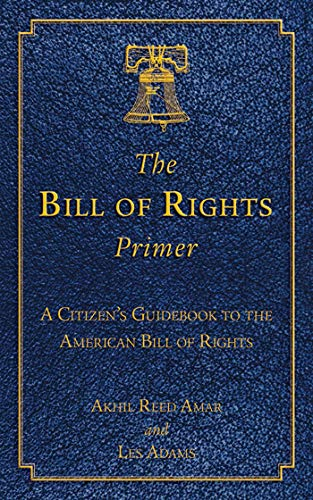 The Bill of Rights Primer: A Citizen's Guidebook to the American Bill of Rights (1620875721) by Akhil Reed Amar; Les Adams