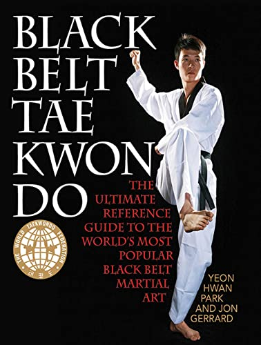 Black Belt Tae Kwon Do: The Ultimate Reference Guide to the World's Most Popular Black Belt ...