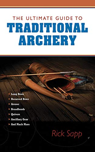 The Ultimate Guide to Traditional Archery (The Ultimate Guides): Rick Sapp