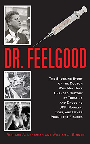 9781620875896: Dr. Feelgood: The Shocking Story of the Doctor Who May Have Changed History by Treating and Drugging JFK, Marilyn, Elvis, and Other Prominent Figures